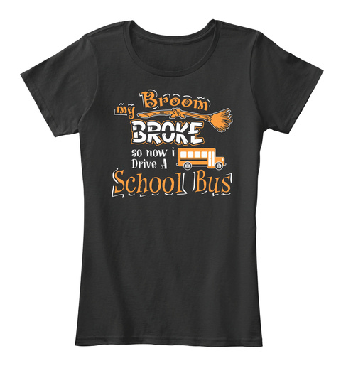 My Broom Broke So Now I Drive A School Bus Black Women's T-Shirt Front