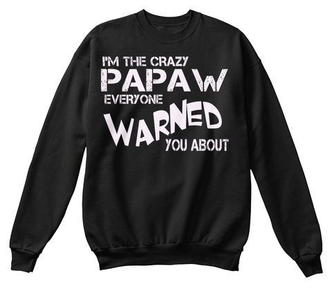 I'm The Crazy Papaw Everyone Warned You About Black T-Shirt Front