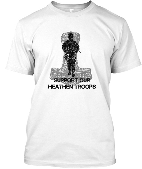 Support Our Heathen Troops White T-Shirt Front