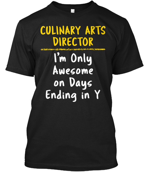 Culinary Arts Director Awesome Days Gift Black T-Shirt Front