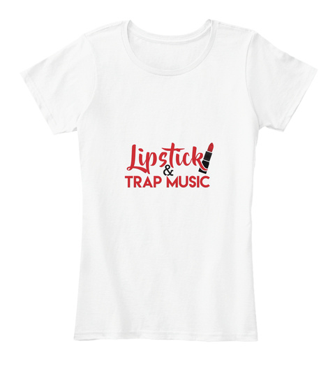 Lipstick & Trap Music White Women's T-Shirt Front