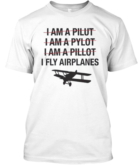 I Fly Airplanes T Shirt White T-Shirt Front