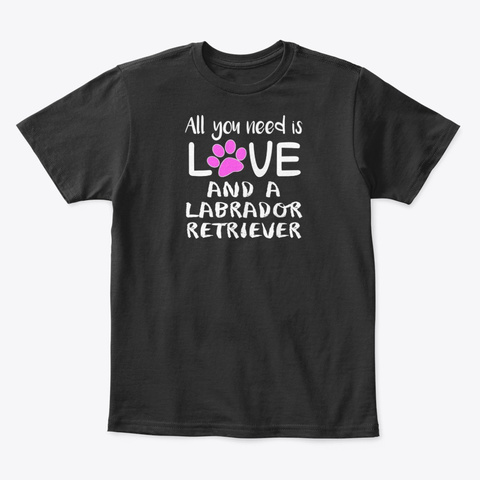 All You Need Is Love And A Labrador Black T-Shirt Front