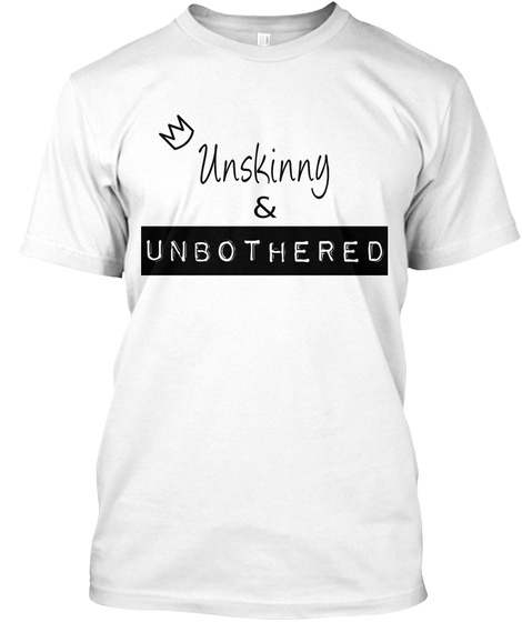 Unskinny & Unbothered White T-Shirt Front