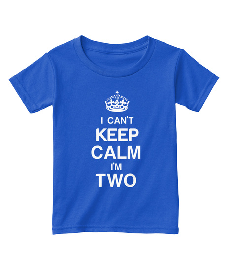 I Cant Keep Calm Im Two Royal  T-Shirt Front