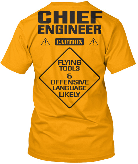 Chief Engineer Caution Flying Tools & Ofensive Language Likely Gold T-Shirt Back