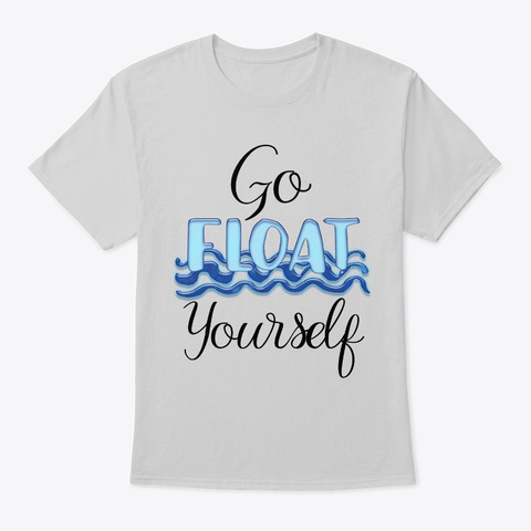 Go Float Yourself Light Steel T-Shirt Front