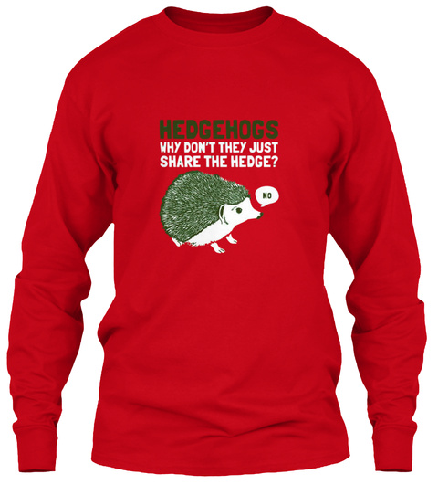 f8056d9ea Hedgehogs Why Don't They Just Share The Hedge? No Red Long Sleeve T