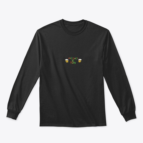 Alcohol Is Fun Black T-Shirt Front