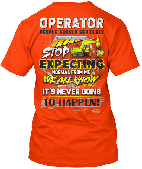 Operator People Should Seriously Stop Expecting Normal From Me We All Know It's Never Going To Happen Orange T-Shirt Back