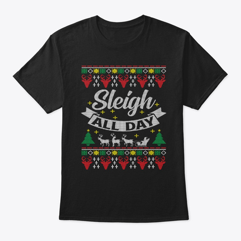 Sleigh All Day Christmas Holiday Ugly Black T-Shirt Front