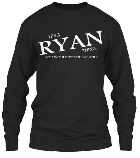 Its A Ryan Thin You Wouldn't Understand Black Long Sleeve T-Shirt Front