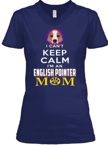 Keep Calm I'm An English Pointer Mom Navy T-Shirt Front