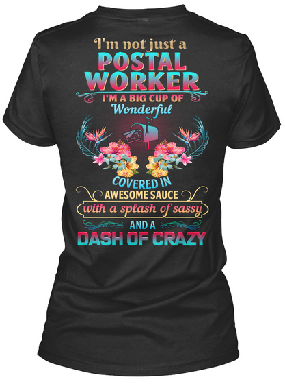 I'm Not Just A Postal Worker I'm A Big Cup Of Wonderful Covered In Awesome Sauce And A Dash Of Crazy Black T-Shirt Back