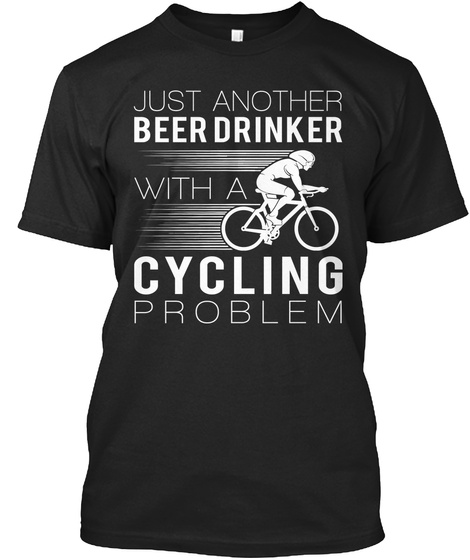 Just Another Beer Drinker With A Cycling Problem Black T-Shirt Front