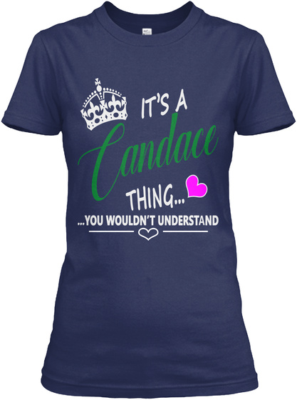 It's A Candace Thing...  ...You Wouldn't Understand Navy T-Shirt Front