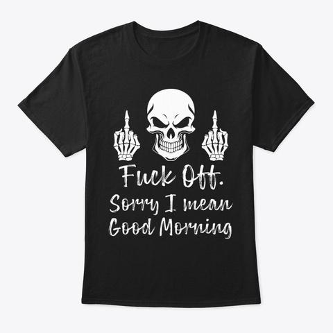 Sorry I Mean Goo Funny T Shirt Hilarious Black T-Shirt Front