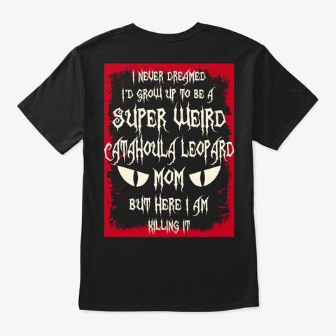 Super Weird Catahoula Leopard Mom Shirt Black T-Shirt Back
