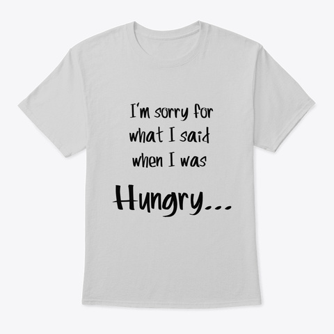 I'm Sorry For What I Said @ Hungry (2) Light Steel T-Shirt Front