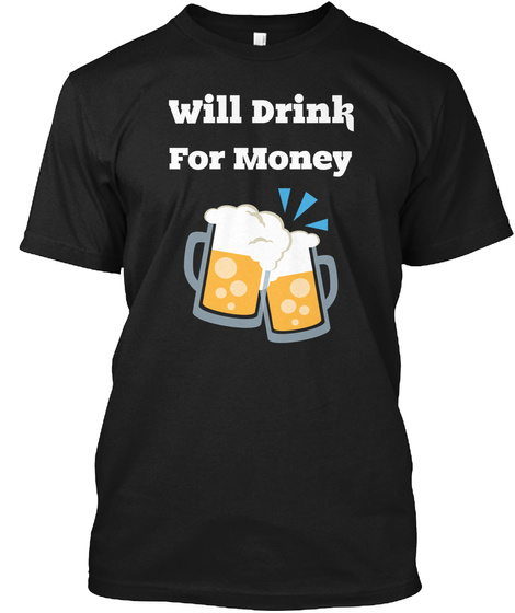 Will Drink For Money Black T-Shirt Front