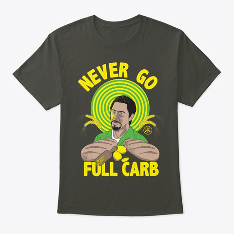 Never Go Full Carb Smoke Gray T-Shirt Front