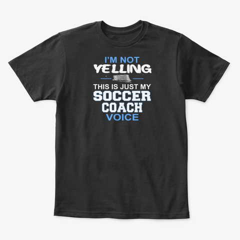I'm Not Yelling This Is Just My Soccer Black T-Shirt Front