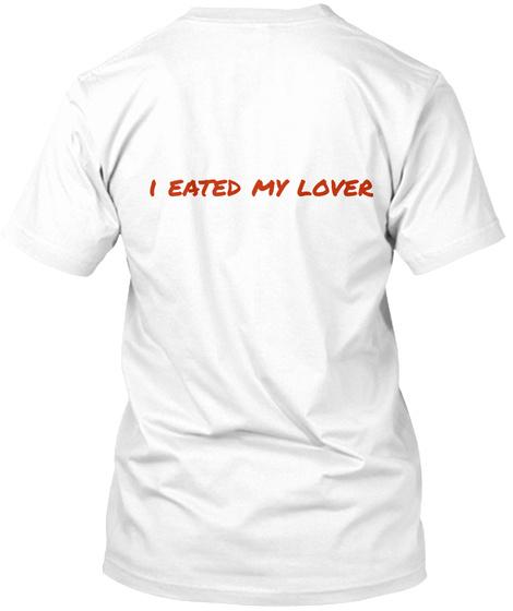 I Eated My Lover White T-Shirt Back