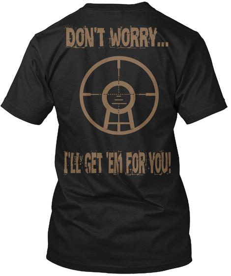 Don't Worry... I'll Get 'em For You! Black T-Shirt Back