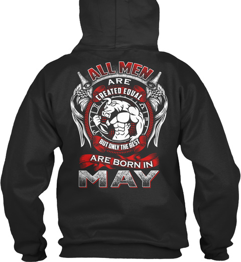 All Men Are Created Equal But Only The Best Are Born In May Jet Black T-Shirt Back
