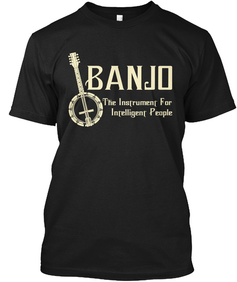 Banjo The Instrument For Intelligent People Black T-Shirt Front