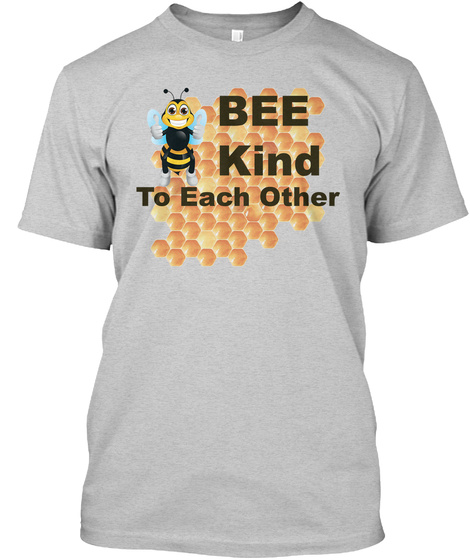 Bee Kind To Each Other Light Steel T-Shirt Front