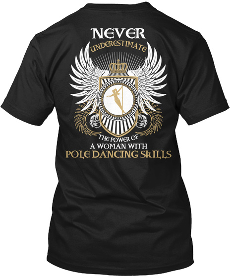 Never Underestimate The Power Of A Woman With Pole Dancing Skills Black T-Shirt Back