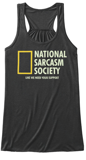 National Sarcasm Society Like We Need Your Support Dark Grey Heather T-Shirt Front
