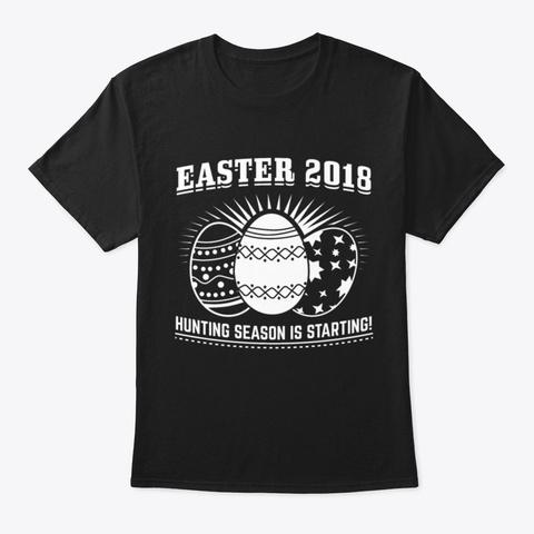 Easter 2018 Hunting Season Easter Egg Ho Black T-Shirt Front