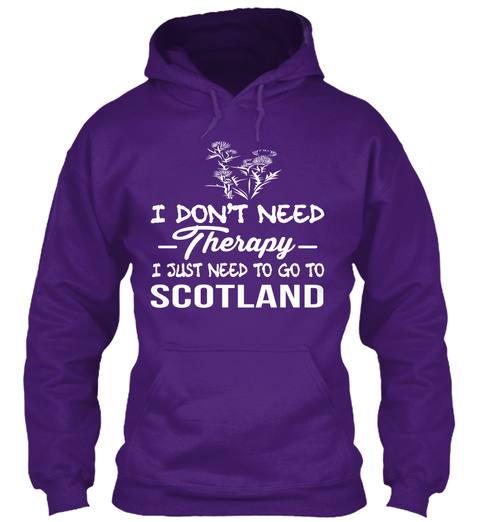 I Dont Need Therapy I Just Need To Go To Scotland Purple Sweatshirt Front