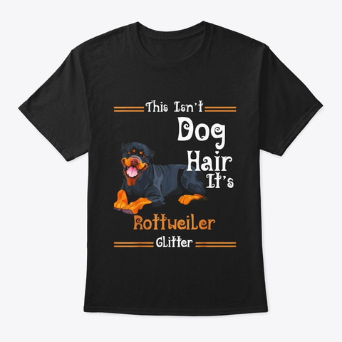 This Isnt Dog Hair Its Rottweiler Black T-Shirt Front