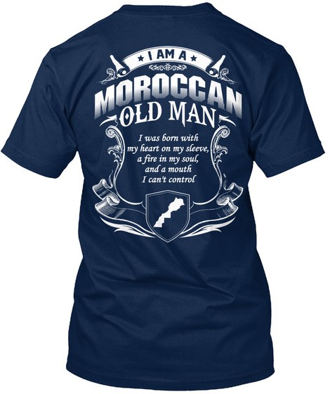I Am A Moroccan Old Man I Was Born With My Heart On My Sleeve, A Fire In My Soul And A Mouth I Can't Control Navy T-Shirt Back