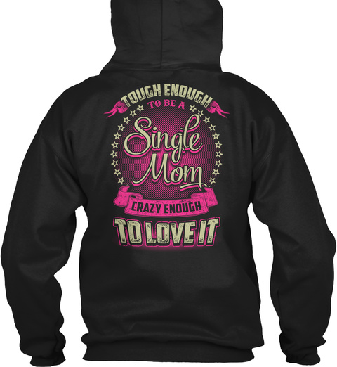 Tough Enough To Be A Single Mom Crazy Enough To Love It Black Sweatshirt Back