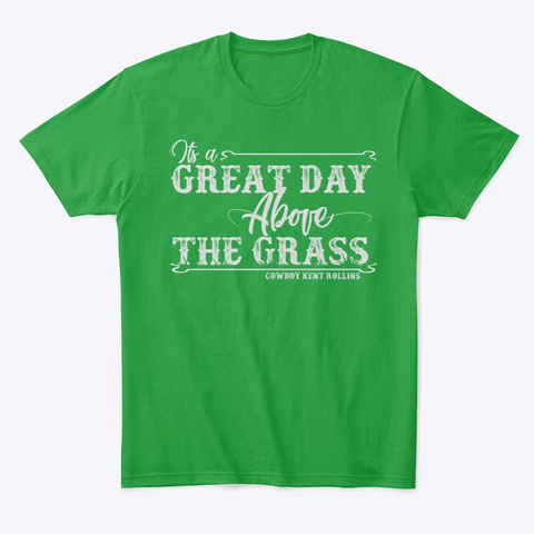 Great Day Above The Grass Kelly Green T-Shirt Front