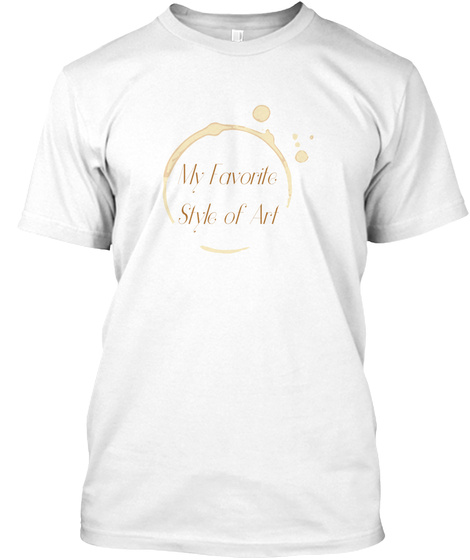 My Favorite Style Of Art White T-Shirt Front