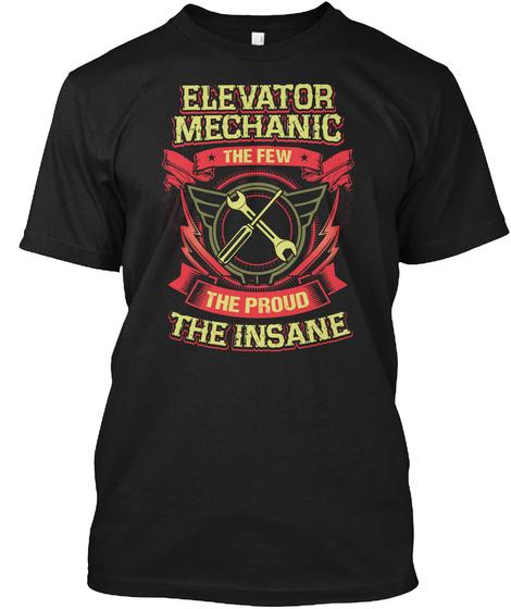 Elevator Mechanic The Few The Proud The Insane Black T-Shirt Front