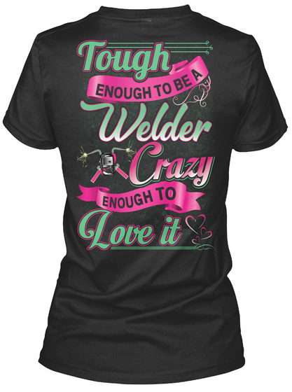 Tough Enough To Be A Welder Crazy Enough To Love It Black T-Shirt Back