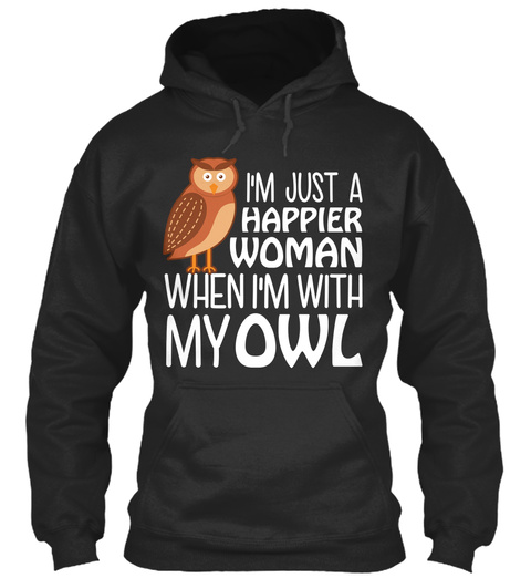 I'm Just A Happier Woman When I'm With My Owl Jet Black T-Shirt Front