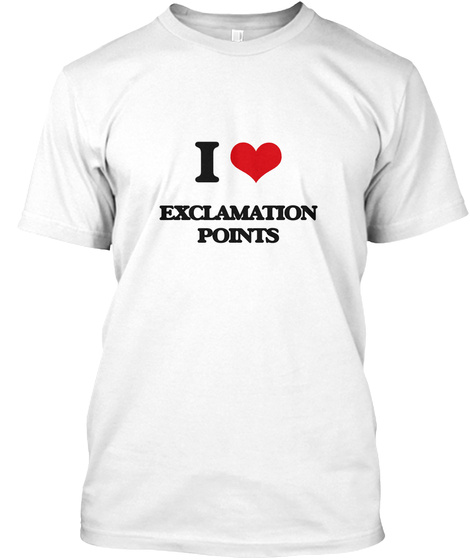 I Love Exclamation Points White T-Shirt Front