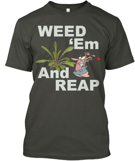 Weed Em And Reap Smoke Gray T-Shirt Front