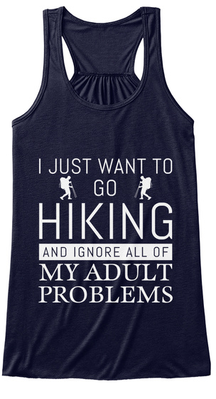 I Just Want To Go Hiking And Ignore All Of My Adult Problems Midnight T-Shirt Front