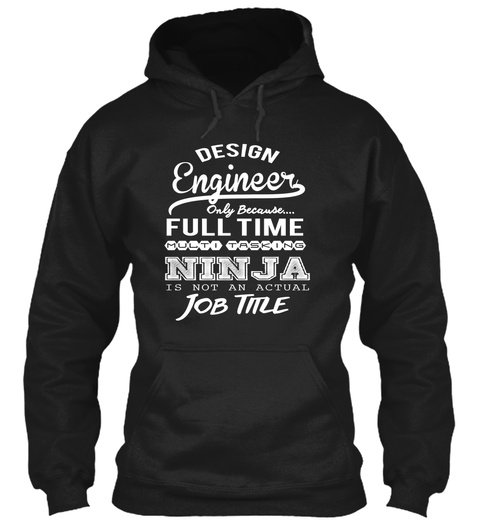 Design Engineer Only Because... Full Time Multi Tasking Ninja Is Not An Actual Job Title Black T-Shirt Front