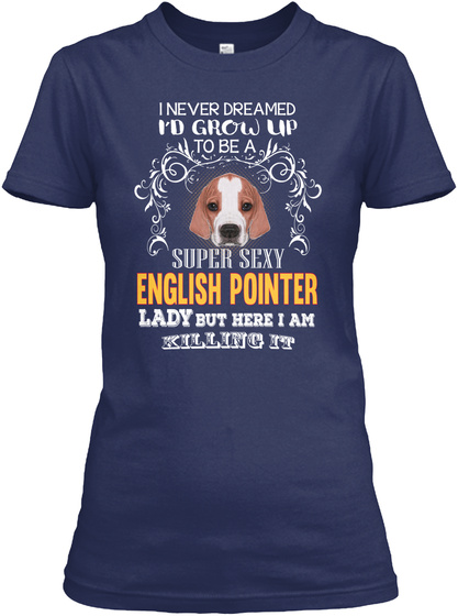 I'm Super Sexy English Pointer Lady Navy T-Shirt Front