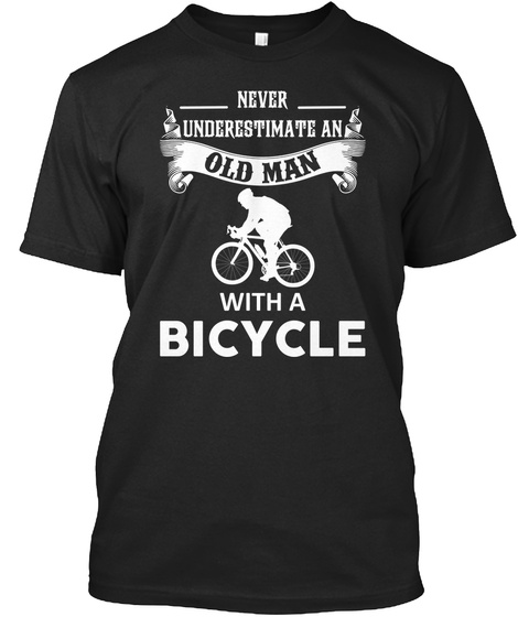 Never Underestimate An Old Man With A Bicycle  T-Shirt Front