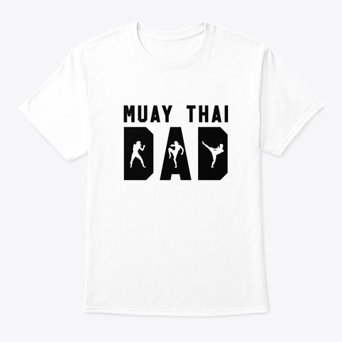 Muay Thai Dad Funny Mma Father White T-Shirt Front